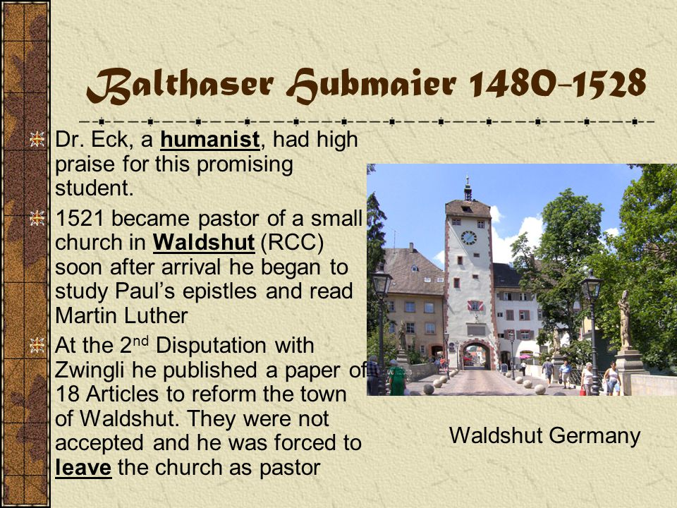 Balthaser Hubmaier 1480-1528 Probably the premier theologian of the Anabaptists.