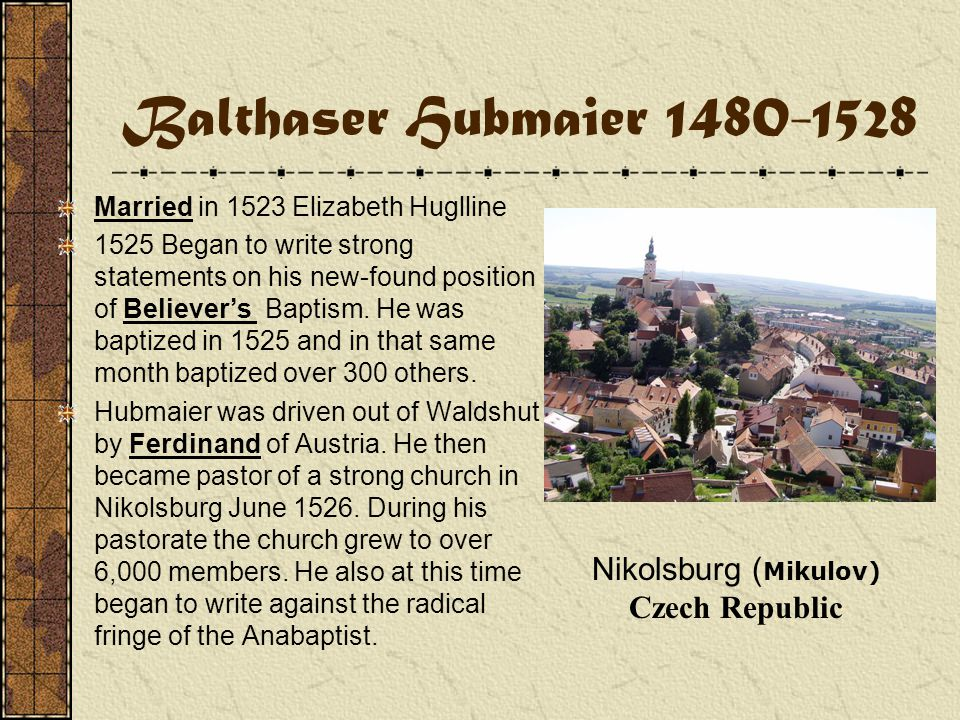 Balthaser Hubmaier 1480-1528 Dr. Eck, a humanist, had high praise for this promising student.