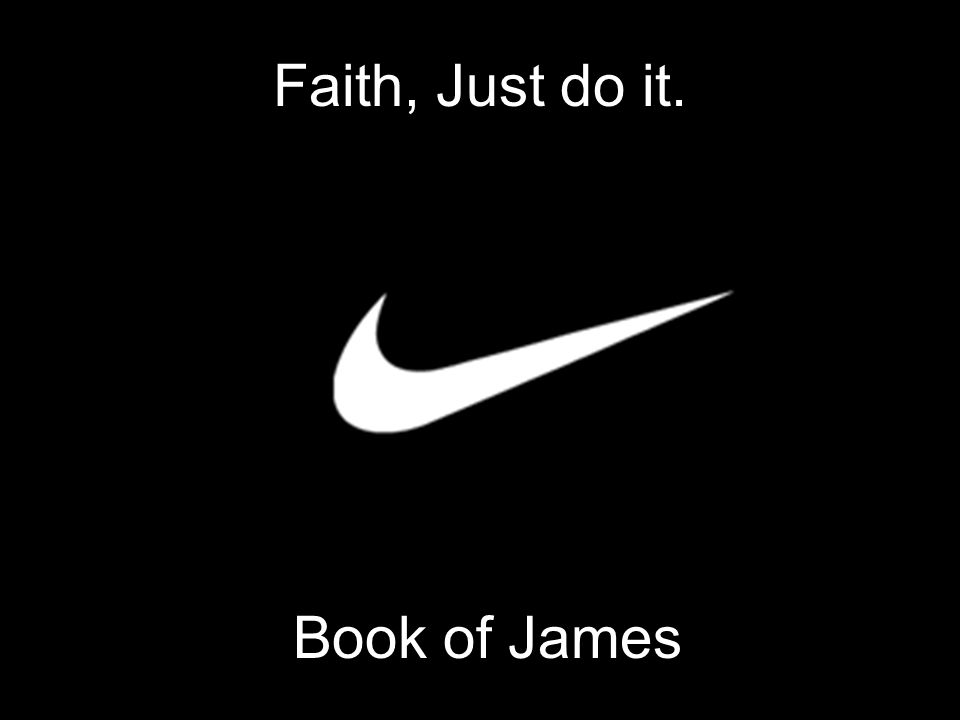 Faith, Just do it. Book of James