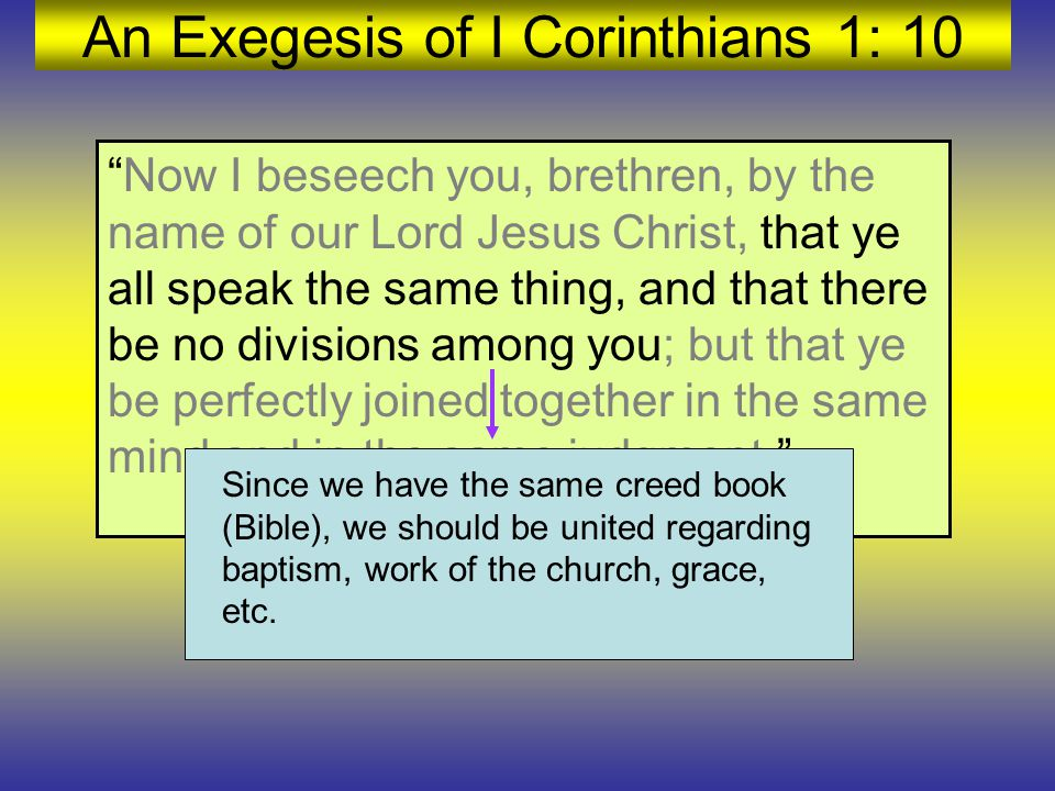 "An Exegesis of I Corinthians 1: 10 ""Now I beseech you, brethren, by the name of our Lord Jesus Christ, that ye all speak the same thing, and that ther"