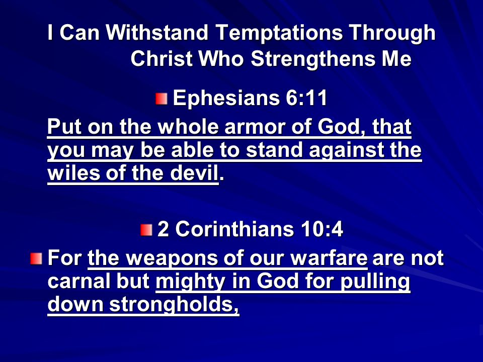 I Can Withstand Temptations Through Christ Who Strengthens Me Ephesians 6:11 Put on the whole armor of God, that you may be able to stand against the wiles of the devil.