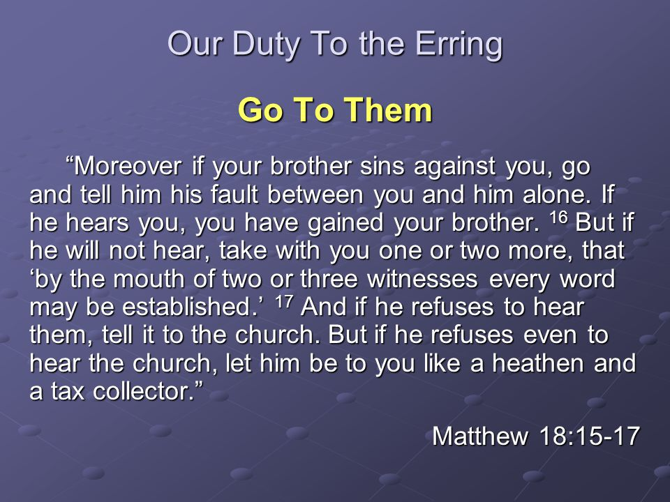 """Our Duty To the Erring Go To Them """"Moreover if your brother sins against you, go and tell him his fault between you and him alone. If he hears you, yo"""