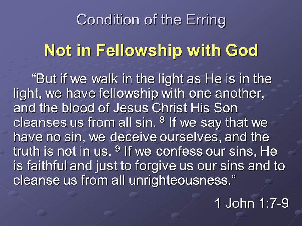 """Condition of the Erring Not in Fellowship with God """"But if we walk in the light as He is in the light, we have fellowship with one another, and the bl"""