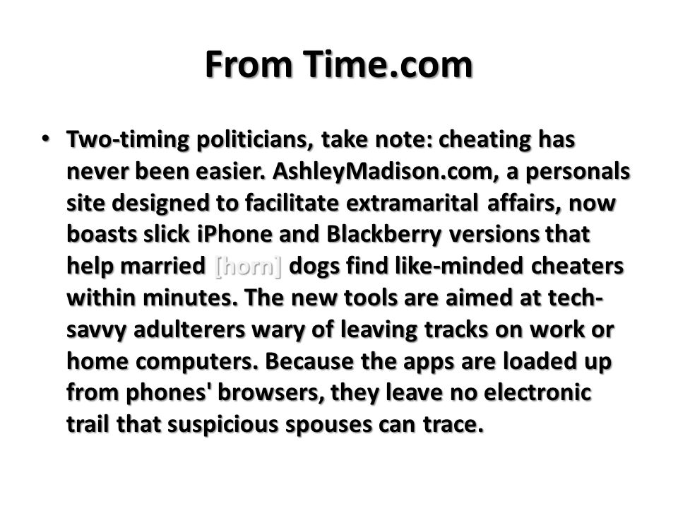 From Time.com Two-timing politicians, take note: cheating has never been easier.