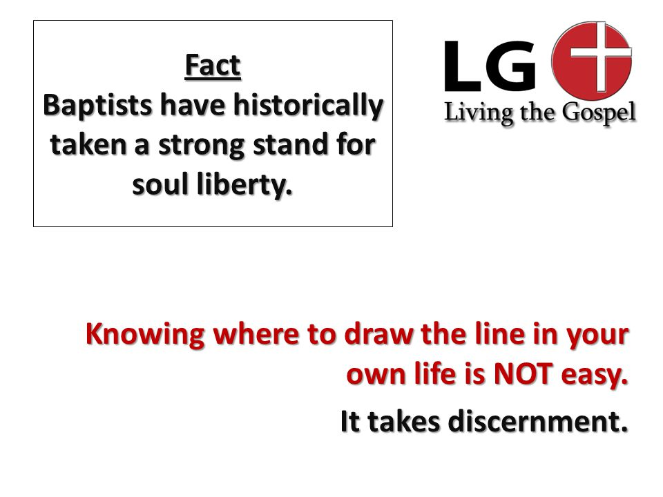 Fact Baptists have historically taken a strong stand for soul liberty.