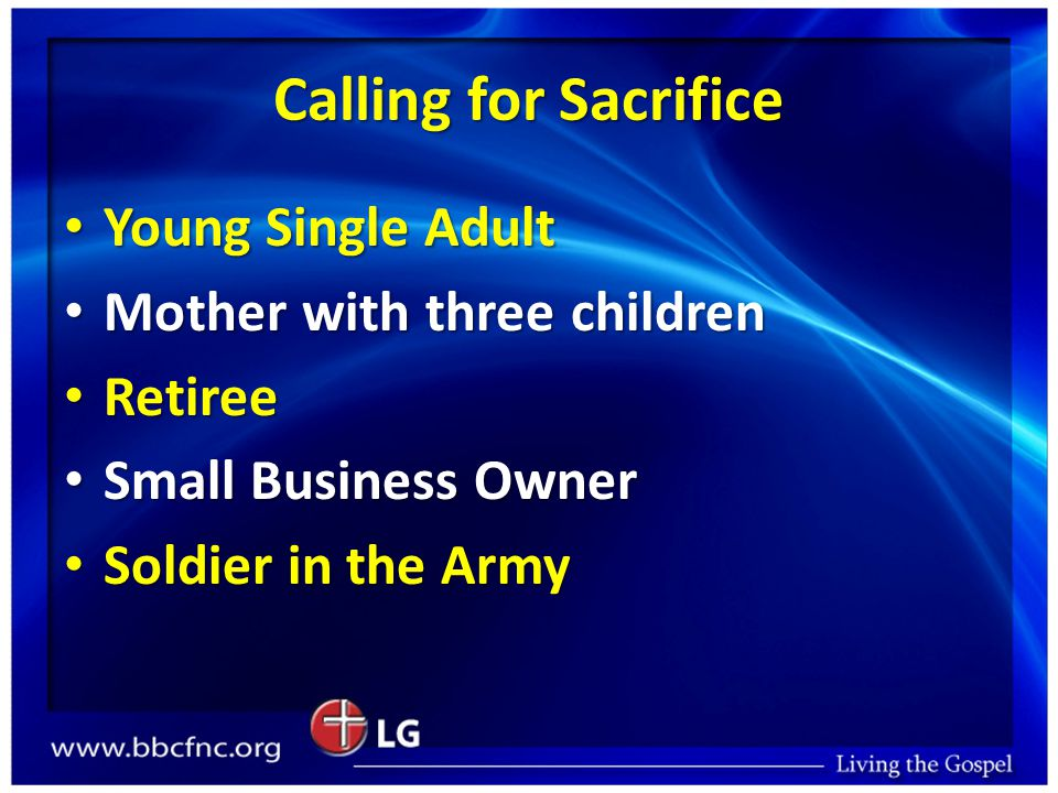 Calling for Sacrifice Young Single Adult Young Single Adult Mother with three children Mother with three children Retiree Retiree Small Business Owner Small Business Owner Soldier in the Army Soldier in the Army