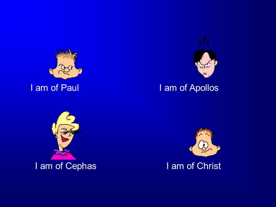I am of Paul I am of Apollos I am of Cephas I am of Christ