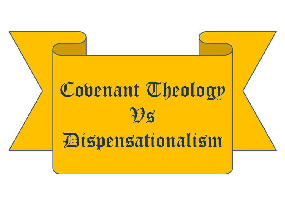 Covenant Theology Vs Dispensationalism
