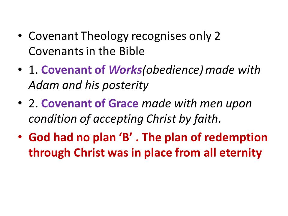 Covenant Theology recognises only 2 Covenants in the Bible 1.