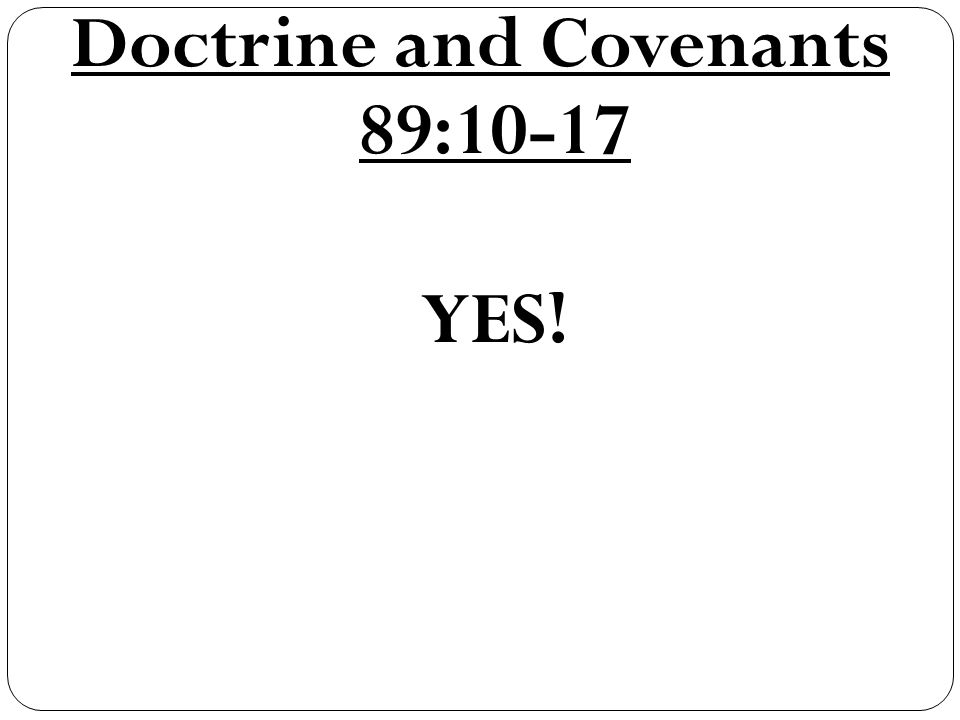Doctrine and Covenants 89:10-17 YES!