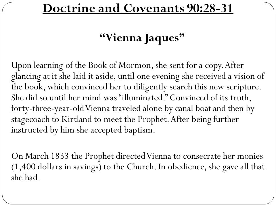 Doctrine and Covenants 90:28-31 Vienna Jaques Upon learning of the Book of Mormon, she sent for a copy.