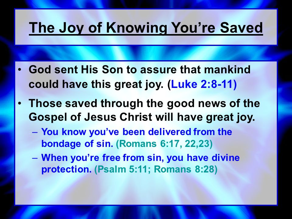 The Joy of Knowing You're Saved God sent His Son to assure that mankind could have this great joy.