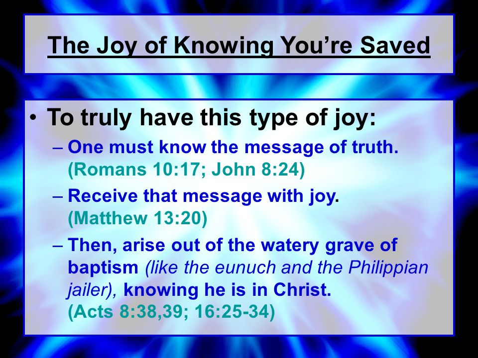 To truly have this type of joy: –One must know the message of truth.