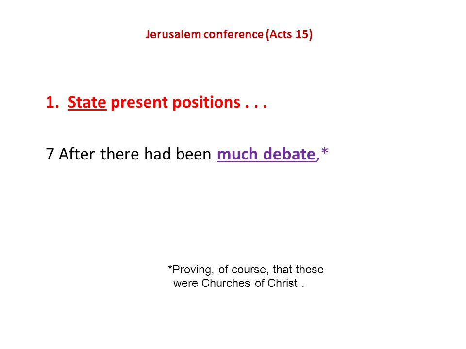 Jerusalem conference (Acts 15) 1. State present positions...