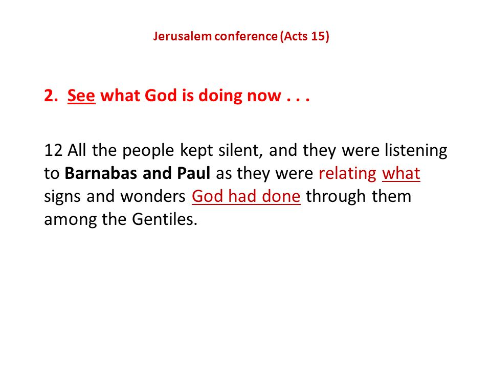 Jerusalem conference (Acts 15) 2. See what God is doing now...