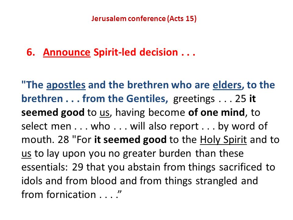 Jerusalem conference (Acts 15) 6. Announce Spirit-led decision...