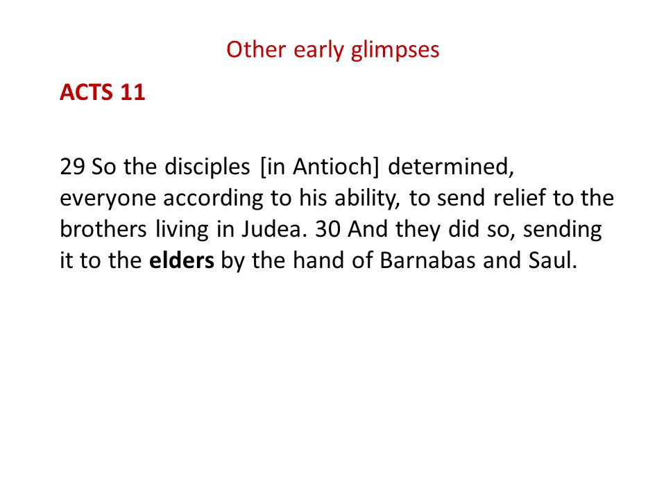 Other early glimpses ACTS 11 29 So the disciples [in Antioch] determined, everyone according to his ability, to send relief to the brothers living in Judea.