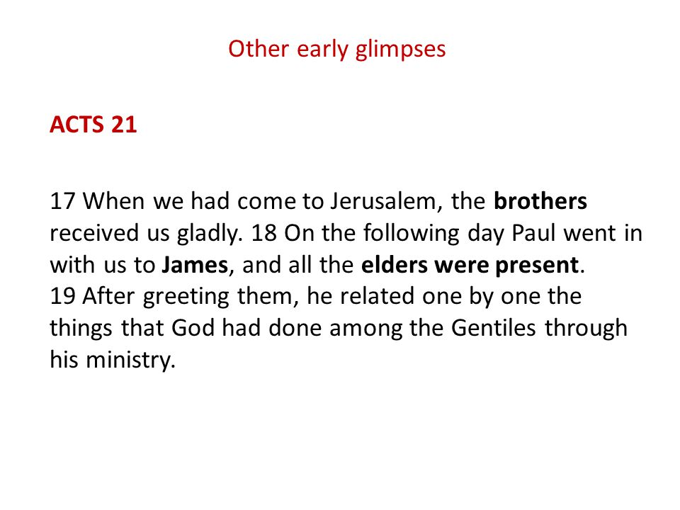 Other early glimpses ACTS 21 17 When we had come to Jerusalem, the brothers received us gladly.