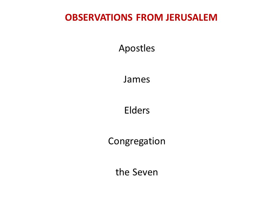 OBSERVATIONS FROM JERUSALEM Apostles James Elders Congregation the Seven