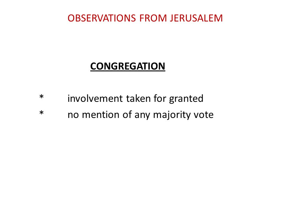 OBSERVATIONS FROM JERUSALEM CONGREGATION *involvement taken for granted *no mention of any majority vote