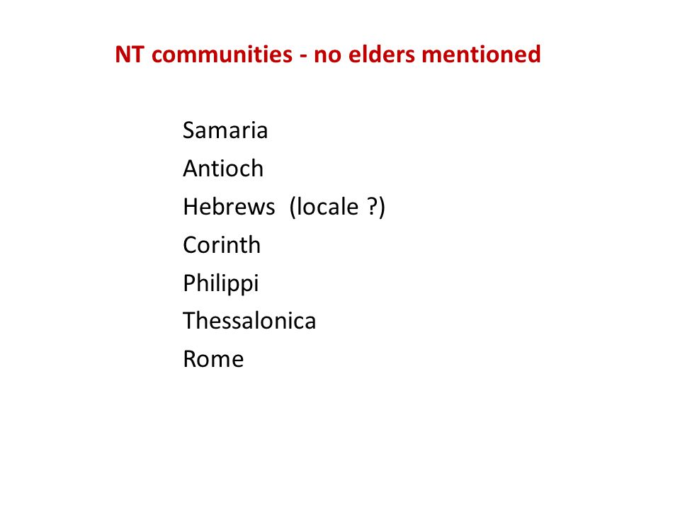 NT communities - no elders mentioned Samaria Antioch Hebrews (locale ) Corinth Philippi Thessalonica Rome