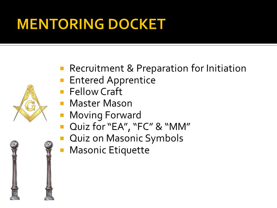 RRecruitment & Preparation for Initiation EEntered Apprentice FFellow Craft MMaster Mason MMoving Forward QQuiz for EA , FC & MM QQuiz on Masonic Symbols MMasonic Etiquette