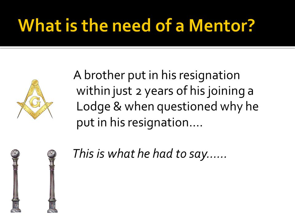 A brother put in his resignation within just 2 years of his joining a Lodge & when questioned why he put in his resignation….