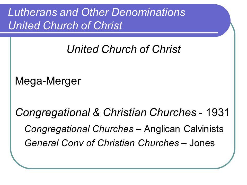 United Church of Christ Mega-Merger Congregational & Christian Churches - 1931 Congregational Churches – Anglican Calvinists General Conv of Christian