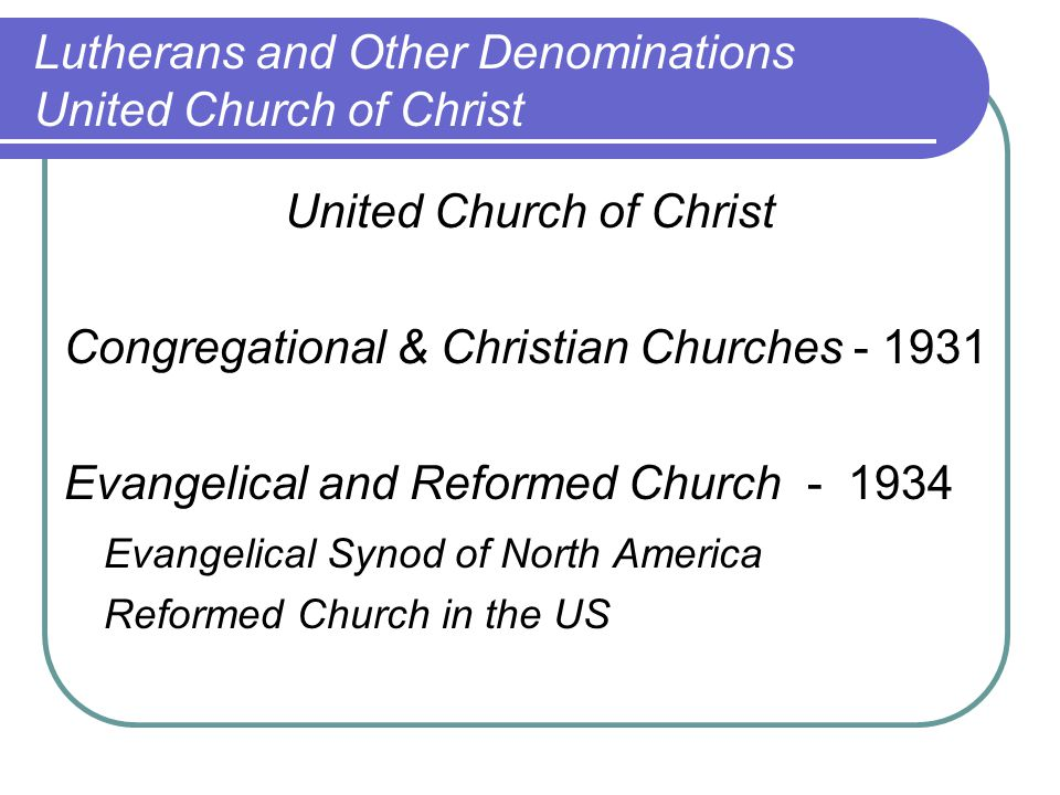 United Church of Christ Congregational & Christian Churches - 1931 Evangelical and Reformed Church - 1934 Evangelical Synod of North America Reformed