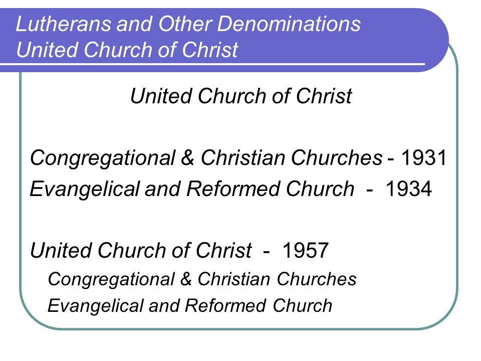 United Church of Christ Congregational & Christian Churches - 1931 Evangelical and Reformed Church - 1934 United Church of Christ - 1957 Congregational & Christian Churches Evangelical and Reformed Church Lutherans and Other Denominations United Church of Christ