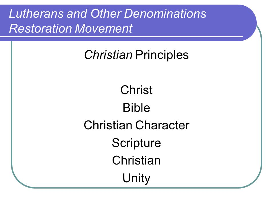 Christian Principles Christ Bible Christian Character Scripture Christian Unity Lutherans and Other Denominations Restoration Movement