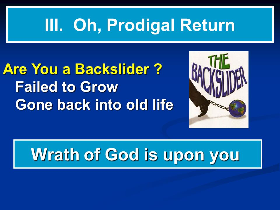 III. Oh, Prodigal Return Are You a Backslider .