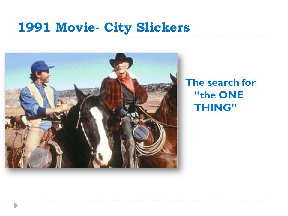 1991 Movie- City Slickers The search for the ONE THING