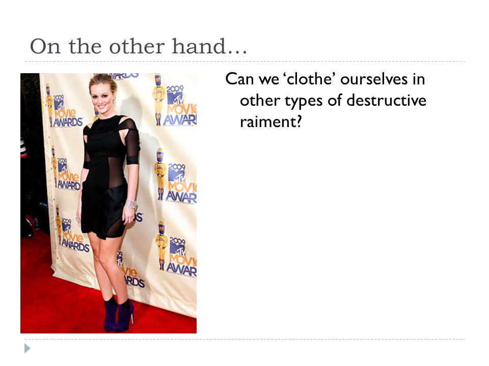 On the other hand… Can we 'clothe' ourselves in other types of destructive raiment?