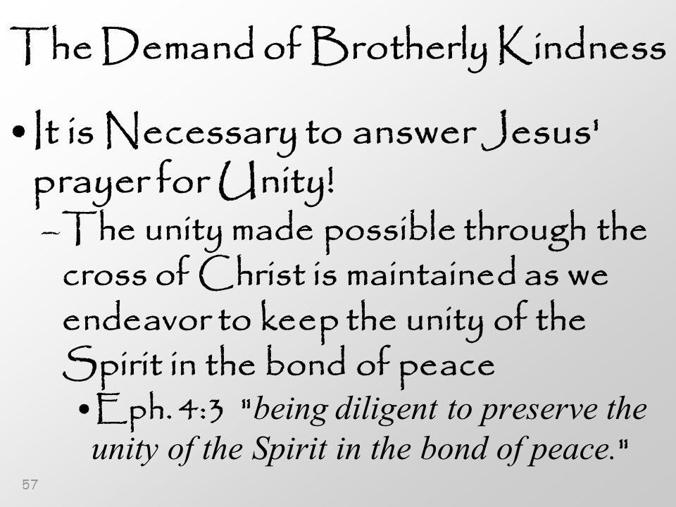 57 The Demand of Brotherly Kindness It is Necessary to answer Jesus prayer for Unity.