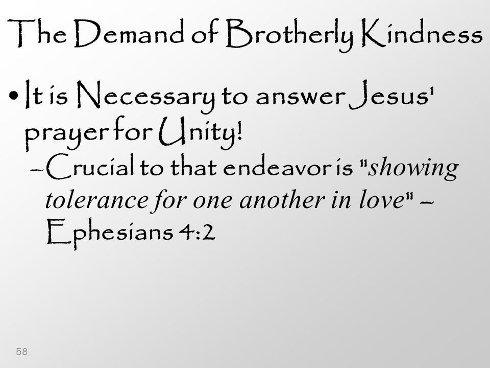 58 The Demand of Brotherly Kindness It is Necessary to answer Jesus prayer for Unity.