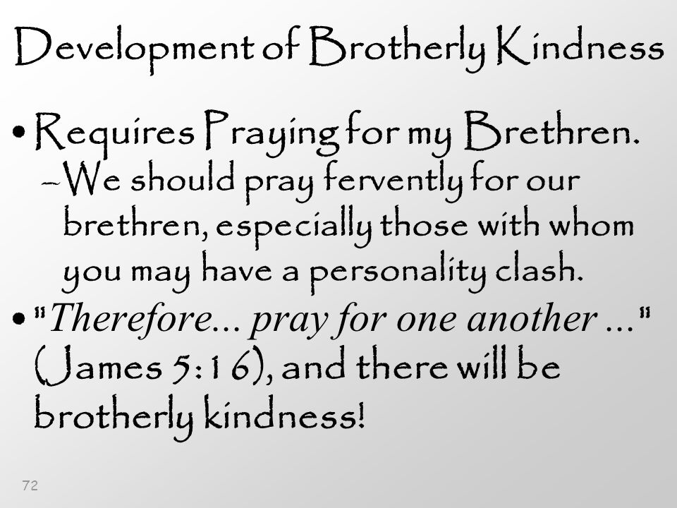 72 Development of Brotherly Kindness Requires Praying for my Brethren.