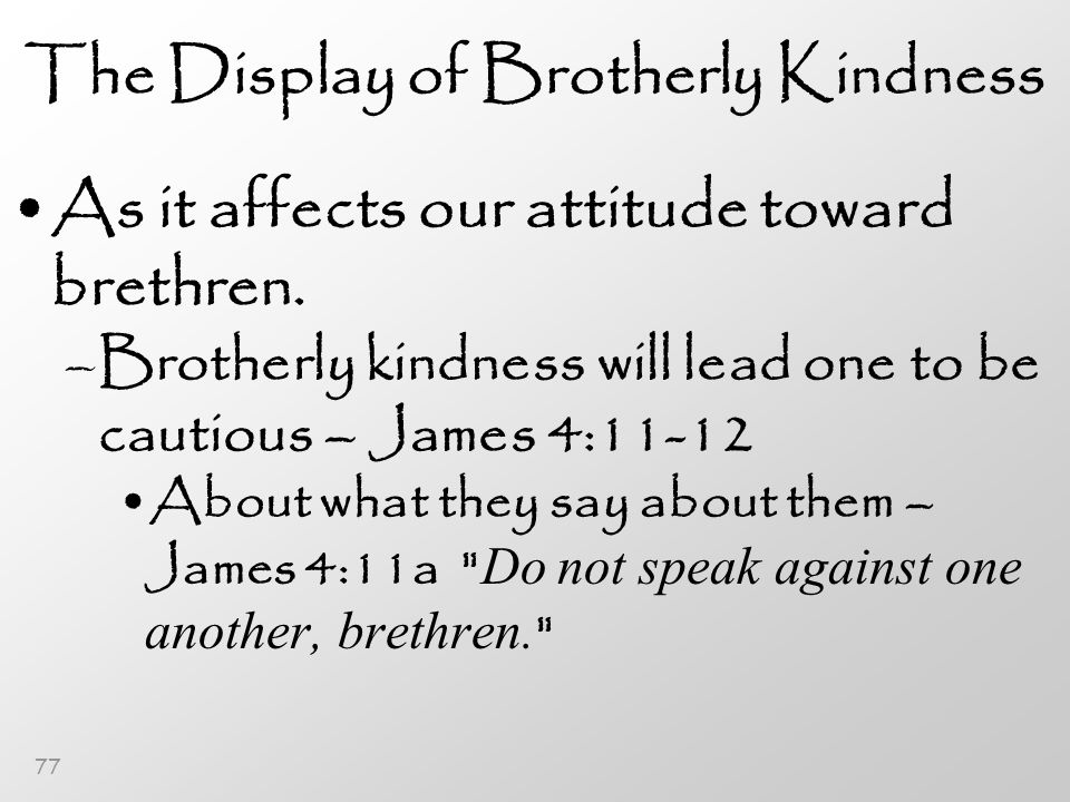 77 The Display of Brotherly Kindness As it affects our attitude toward brethren.