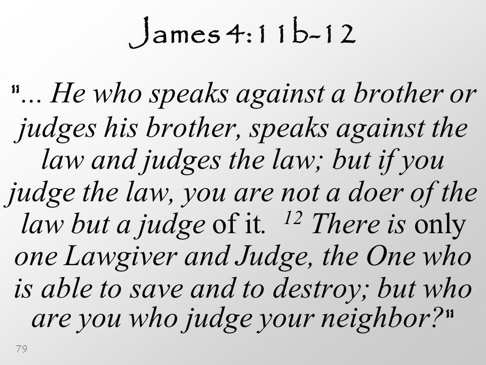 79 James 4:11b-12 ...