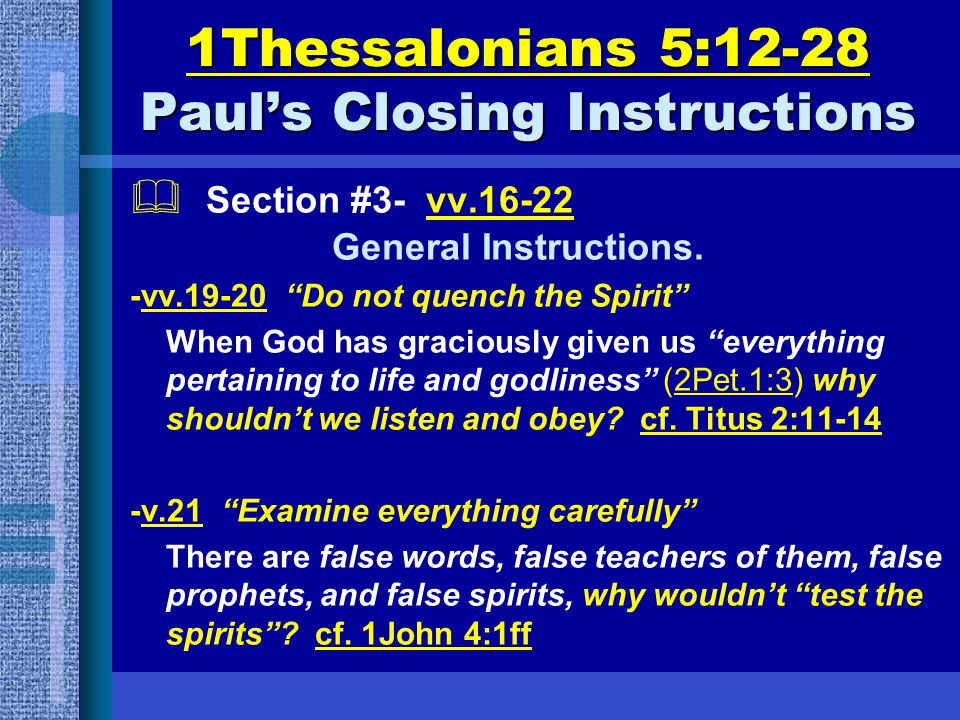"1Thessalonians 5:12-28 Paul's Closing Instructions  Section #3- vv.16-22 General Instructions. -vv.19-20 ""Do not quench the Spirit"" When God has grac"