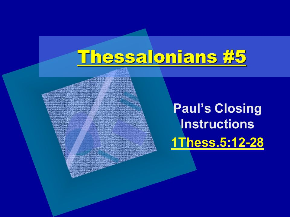 Thessalonians #5 Paul's Closing Instructions 1Thess.5:12-28