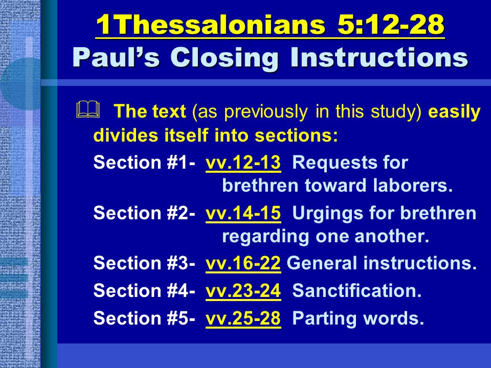 1Thessalonians 5:12-28 Paul's Closing Instructions  The text (as previously in this study) easily divides itself into sections: Section #1- vv.12-13