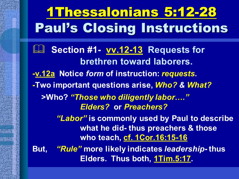 1Thessalonians 5:12-28 Paul's Closing Instructions  Section #1- vv.12-13 Requests for brethren toward laborers. -v.12a Notice form of instruction: re
