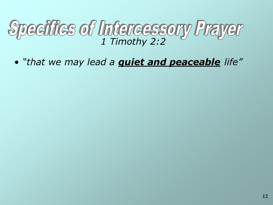 12 that we may lead a quiet and peaceable life 1 Timothy 2:2