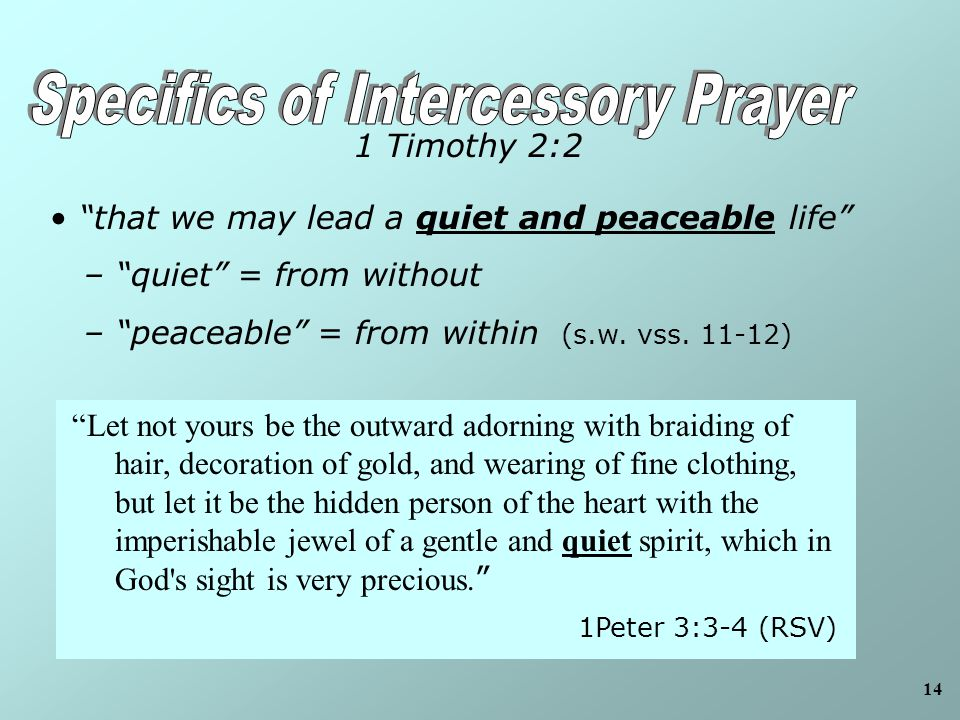 14 that we may lead a quiet and peaceable life – quiet = from without – peaceable = from within (s.w.