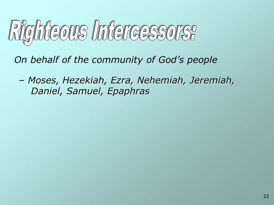 22 On behalf of the community of God's people MosesHezekiahEzra, Nehemiah, Jeremiah, DanielSamuel, Epaphras – Moses, Hezekiah, Ezra, Nehemiah, Jeremiah, Daniel, Samuel, Epaphras