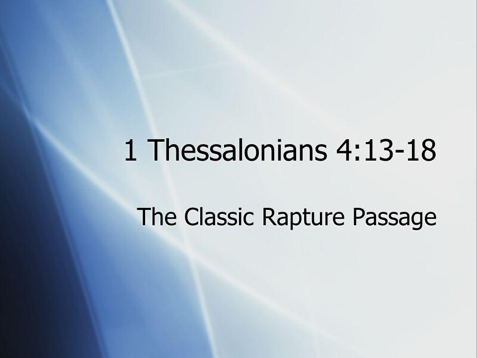 1 Thessalonians 4:13-18 The Classic Rapture Passage