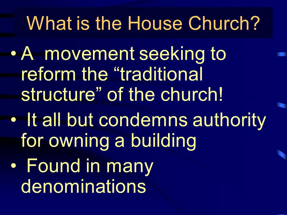 What is the House Church. A movement seeking to reform the traditional structure of the church.