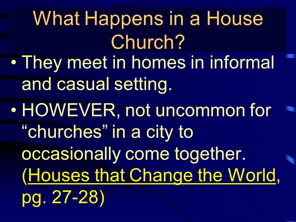 True Gospel Preaching… They meet in homes in informal and casual setting.