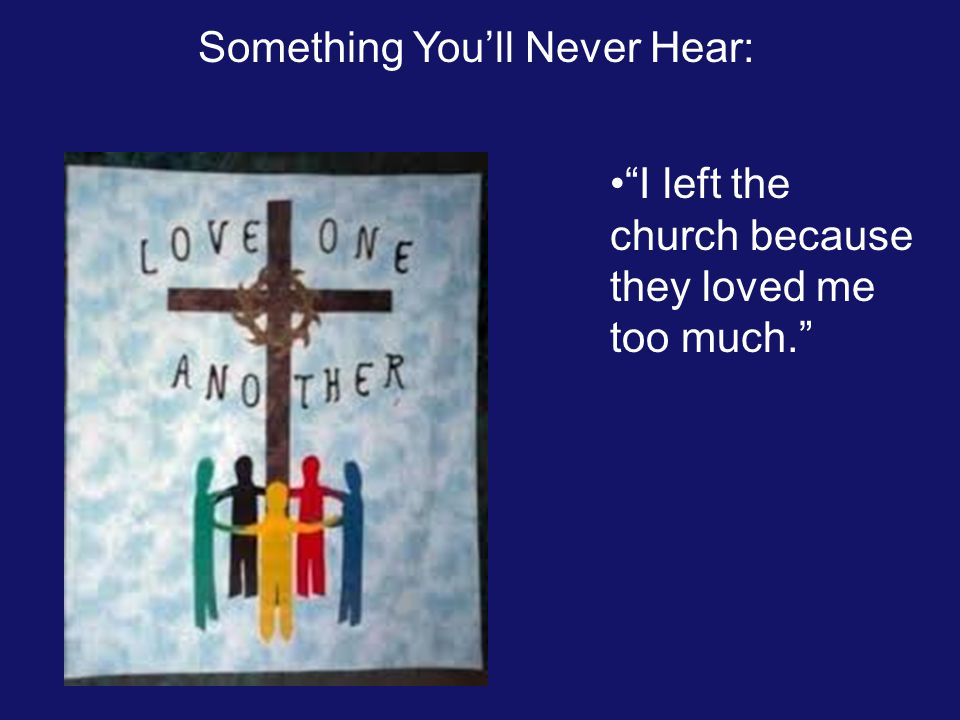 Something You'll Never Hear: I left the church because they loved me too much.